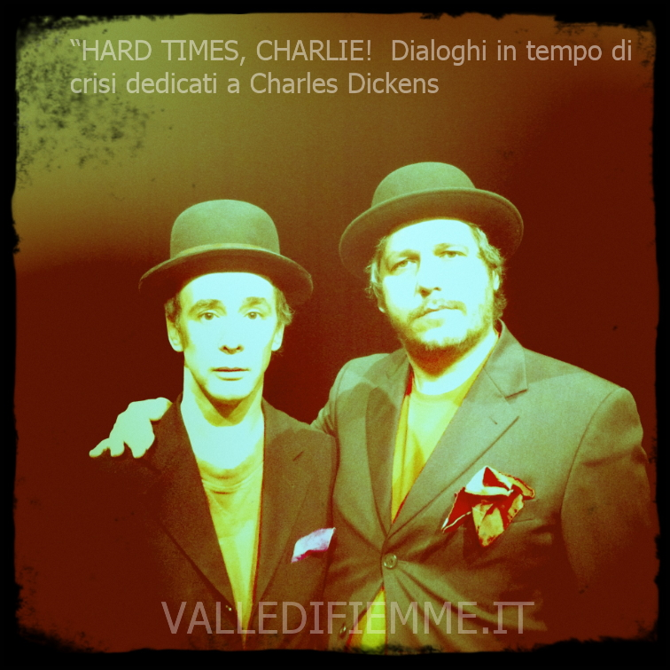 "HARD TIMES CHARLIE Dialoghi in tempo di crisi dedicati a Charles Dickens VALLE DI FIEMME ""HARD TIMES, CHARLIE!  Dialoghi in tempo di crisi dedicati a Charles Dickens"