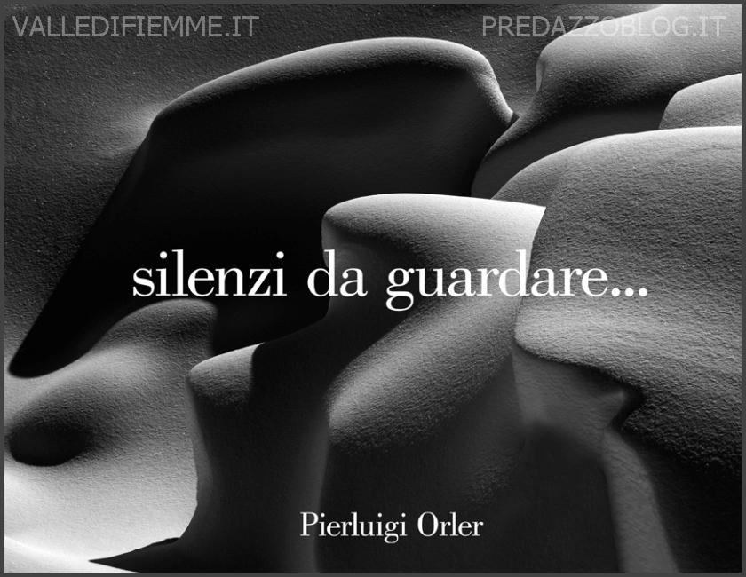 libro silenzi da guardare pierluigi orler valle di fiemme Silenzi da Guardare presentazione del nuovo libro fotografico di Pierluigi Orler